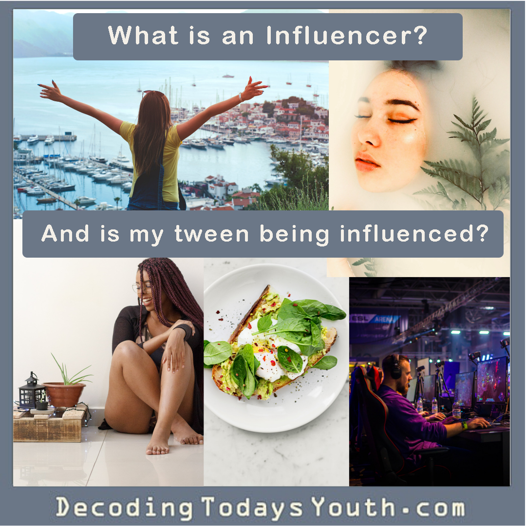 "What is an ""influencer""? And what's it got to do with your tween?"