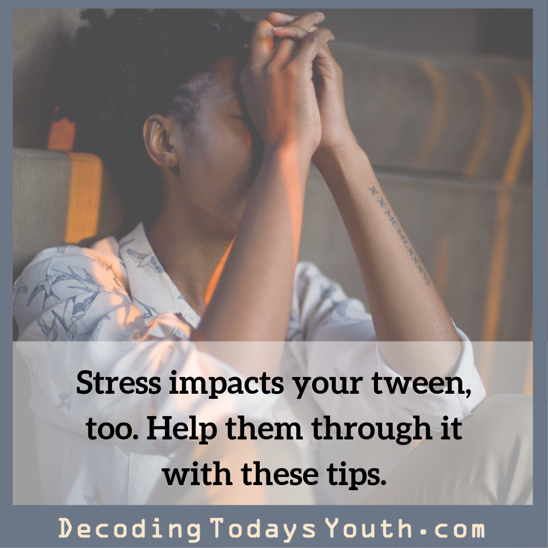 Stress impacts your tween, too. Help them through it with these tips.