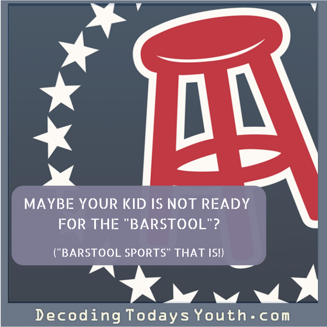"Maybe Your Kid Is Not Ready for The ""Barstool""? (""Barstool Sports"" that is!)"