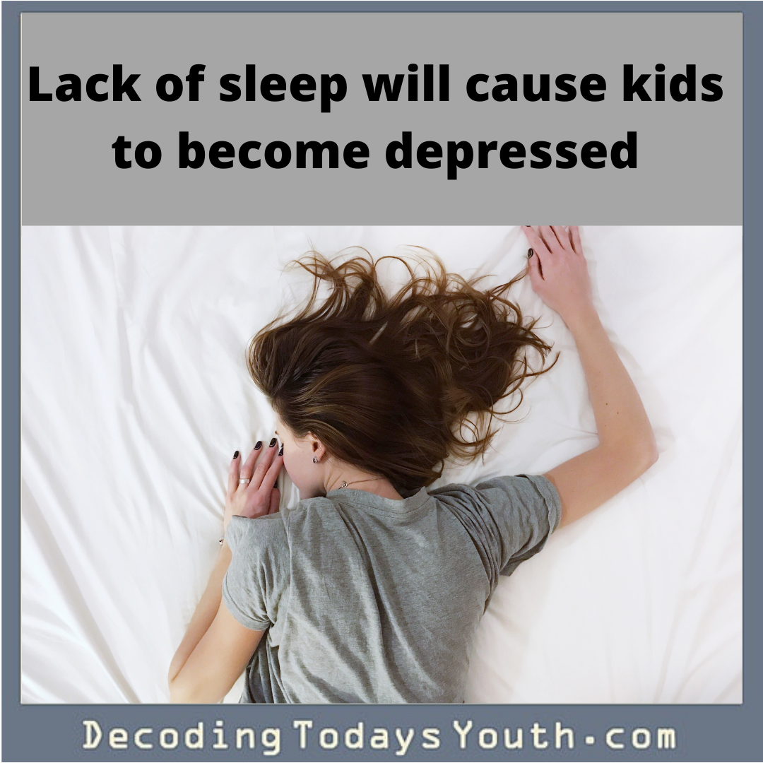 Lack of sleep will cause kids to become depressed